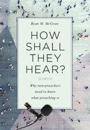 How Shall They Hear?: Why Non-Preachers Need to Know What Preaching is