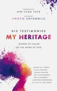 His Testimonies, My Heritage: Women of Color on the Word of God Paperback