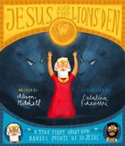 Jesus and the Lions' Den: A True Story About How Daniel Points Us to Jesus (Tales That Tell The Truth Series) Hardback