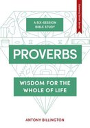 Proverbs: Wisdom For the Whole of Life (6 Session Guide) Paperback