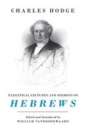 Exegetical Lectures and Sermons on Hebrews Hardback