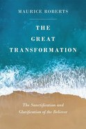 The Great Transformation: The Sanctification and Glorification of the Believer Paperback