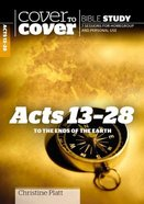 Acts 13-28 - to the Ends of the Earth (Cover To Cover Bible Study Guide Series) Paperback