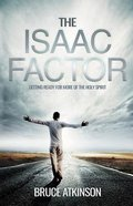 The Isaac Factor: Getting Ready For More of the Holy Spirit Paperback