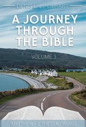 A Journey Through the Bible: Matthew-2 Thessalonians (Vol 3) Paperback