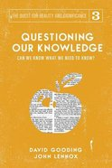 Questioning Our Knowledge: Can We Know What We Need to Know? (#03 in The Quest For Reality And Significance Series) Paperback