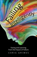 Failing Intelligently: Facing and Learning From the Impact of Failure Paperback