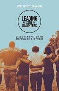 Leading as Sons and Daughters: Discover the Joy of Empowering Others Paperback