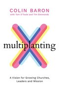 Multiplanting: A Vision For Growing Churches, Leaders and Mission Paperback