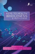 Keys to Health, Wholeness, & Fruitfulness (Participant Guide, 8 Sessions) (Freedom In Christ Course) Paperback