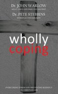Wholly Coping: Overcoming Stress and Preventing Burnout in Christian Life Paperback