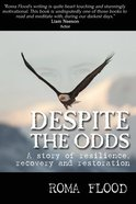 Despite the Odds: A Story of Resilience, Recovery and Restoration Paperback
