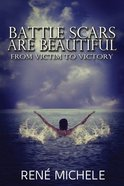 Battle Scars Are Beautiful: From Victim to Victory Paperback