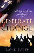Desperate For Change: 40 Days of Prayer For America Paperback