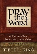 Pray the Word: 90 Prayers That Touch the Heart of God Paperback