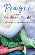 Prayer That's Caught and Taught: Mentoring the Next Generation Paperback
