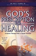 God's Prescription For Healing: Scripture Therapy From a Cancer Survivor Paperback