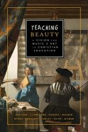 Teaching Beauty: A Vision For Music and Art in Christian Education Paperback