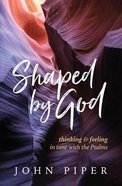 Shaped By God: Thinking & Feeling in Tune With the Psalms Paperback