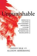 Unpunishable: Ending Our Love Affair With Punishment and Building a Culture of Repentance, Restoration, and Reconciliation Paperback