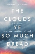 The Clouds Ye So Much Dread: Hard Times and the Kindness of God Paperback