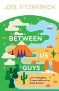 Between Us Guys: Life-Changing Conversations For Dads and Sons Paperback
