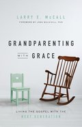 Grandparenting With Grace: Living the Gospel With the Next Generation Paperback