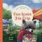 Gus Loses His Grip: When You Want Something Too Much (Good News For Little Hearts Series) Hardback