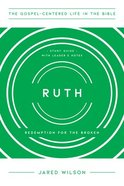 Ruth : Redemption For the Broken (Study Guide With Leader Notes) (Gospel Centered Life In The Bible Series) Paperback