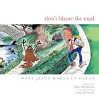 Don't Blame the Mud: Only Jesus Makes Us Clean Hardback