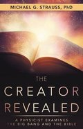The Creator Revealed: A Physicist Examines the Big Bang and the Bible Paperback