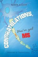 Congratulations, You've Got MS: Memoirs of Faithfulness Paperback