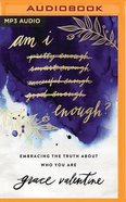 Am I Enough?: Embracing the Truth About Who You Are (Unabridged, Mp3) CD