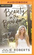 Beauty in the Breakdown: Choosing to Overcome (Unabridged, Mp3) CD