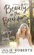Beauty in the Breakdown: Choosing to Overcome (Unabridged, 6 Cds) CD