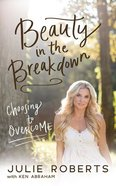 Beauty in the Breakdown: Choosing to Overcome (Unabridged, 6 Cds) CD