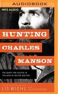 Hunting Charles Manson: The Quest For Justice in the Days of Helter Skelter (Unabridged, Mp3) CD