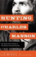 Hunting Charles Manson: The Quest For Justice in the Days of Helter Skelter (Unabridged, 8 Cds) CD