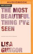 The Most Beautiful Thing I've Seen: Opening Your Eyes to Wonder (Unabridged, Mp3) CD