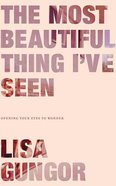 The Most Beautiful Thing I've Seen: Opening Your Eyes to Wonder (Unabridged, 7 Cds) CD