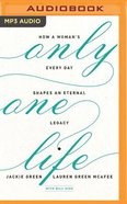 Only One Life: How a Woman's Every Day Shapes An Eternal Legacy (Unabridged, Mp3) CD