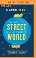 Across the Street and Around the World: Following Jesus to the Nations in Your Neighborhood...And Beyond (Unabridged, Mp3) CD