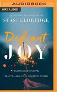 Defiant Joy: Taking Hold of Hope, Beauty, and Life in a Hurting World (Unabridged, Mp3) CD