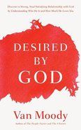 Desired By God: Discover a Strong, Soul-Satisfying Relationship With God By Understanding Who He is and How Much He Loves You (Unabridged, 6 Cds) CD
