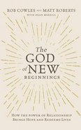 The God of New Beginnings: How the Power of Relationship Brings Hope and Redeems Lives (Unabridged, 4 Cds) CD