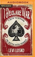 I Declare War: Four Keys to Winning the Battle With Yourself (Unbridged, Mp3) CD