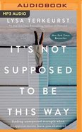 It's Not Supposed to Be This Way: Finding Unexpected Strength When Disappointments Leave You Shattered (Unabridged, Mp3) CD