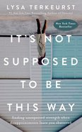 It's Not Supposed to Be This Way: Finding Unexpected Strength When Disappointments Leave You Shattered (Unabridged, 7 Cds) CD