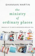 The Ministry of Ordinary Places: Waking Up to God's Goodness Around You (Unabridged, 5 Cds) CD