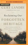 Reclaiming Our Forgotten Heritage: How Understanding the Jewish Roots of Christianity Can Transform Your Faith (Unabridged, Mp3) CD
